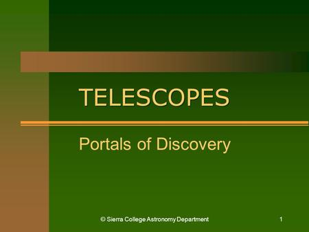 © Sierra College Astronomy Department1 TELESCOPES Portals of Discovery.