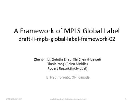 Draft-li-mpls-global-label-framework-02IETF 90 MPLS WG1 A Framework of MPLS Global Label draft-li-mpls-global-label-framework-02 Zhenbin Li, Quintin Zhao,