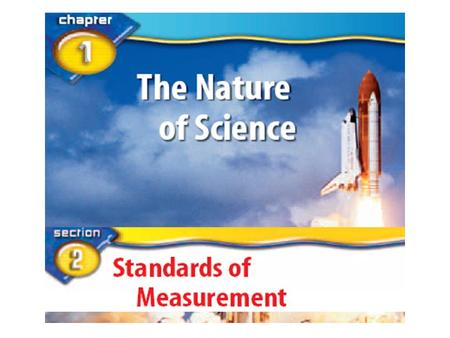 Standards of measurement What is a standard? A standard is an exact quantity that people agree to use to compare measurements.