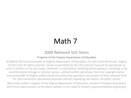 Math 7 2008 Released SOL Items Property of the Virginia Department of Education ©2008 by the Commonwealth of Virginia, Department of Education, P.O. Box.
