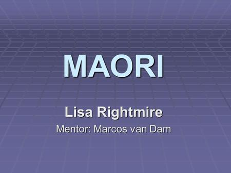 MAORI Lisa Rightmire Mentor: Marcos van Dam. What is MAORI?  The indigenous tribal people of New Zealand  Marcos' Adaptive Optics Rectangular Interface.