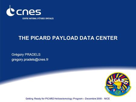 Getting Ready for PICARD Helioseismology Program – Decembre 2008 - NICE THE PICARD PAYLOAD DATA CENTER Grégory PRADELS