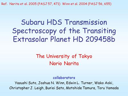 Subaru HDS Transmission Spectroscopy of the Transiting Extrasolar Planet HD 209458b The University of Tokyo Norio Narita collaborators Yasushi Suto, Joshua.