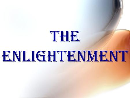 THE ENLIGHTENMENT. 18 TH Century movement Europe Thinkers apply reason and scientific methods to all aspects of society.