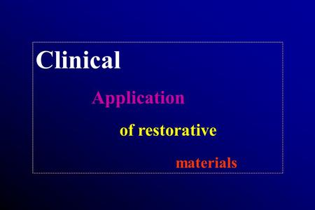 Clinical Application of restorative materials. Successful results in operative dentistry cannot be achieved without using proper restorative materials.