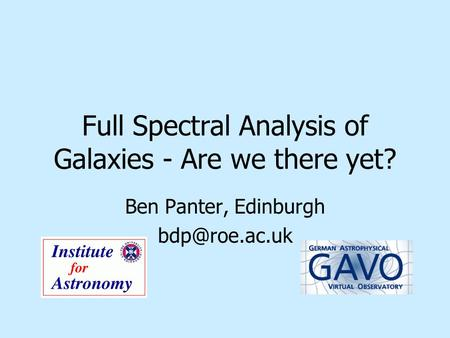 Full Spectral Analysis of Galaxies - Are we there yet? Ben Panter, Edinburgh