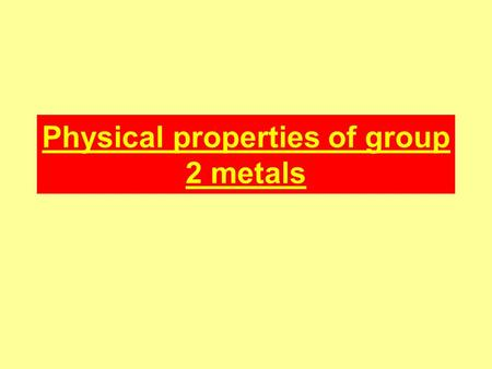 Physical properties of group 2 metals. Electronic configurations All the alkaline earth metals have two electrons in their outer shell; Be = 1s2 2s2 Mg.