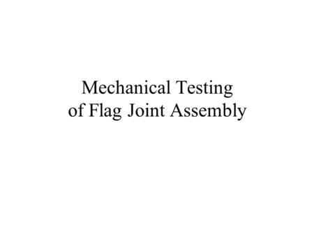 Mechanical Testing of Flag Joint Assembly. TF Flag Assembly to be Tested.