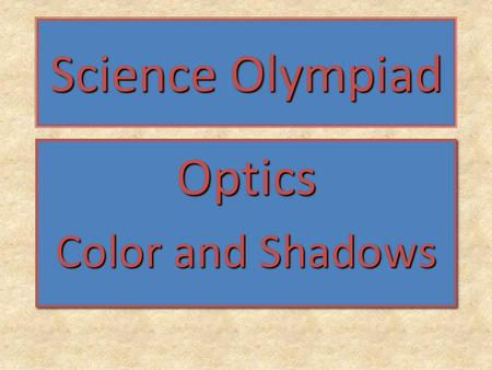 Science Olympiad Optics Color and Shadows Optics.