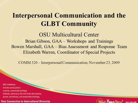 Presentation Title Interpersonal Communication and the GLBT Community OSU Multicultural Center Brian Gibson, GAA – Workshops and Trainings Bowen Marshall,