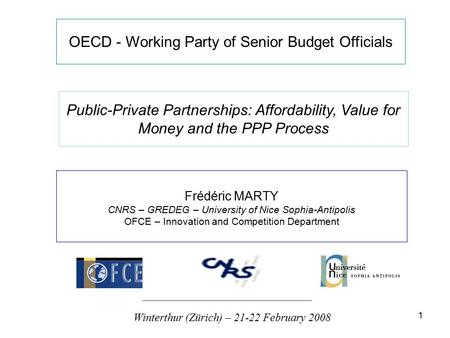 1 OECD - Working Party of Senior Budget Officials Public-Private Partnerships: Affordability, Value for Money and the PPP Process Frédéric MARTY CNRS –