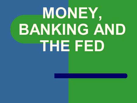 MONEY, BANKING AND THE FED. FUNCTIONS OF MONEY MEDIUM OF EXCHANGE UNIT OF ACCOUNTING STORE OF VALUE.