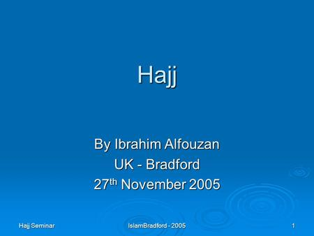 Hajj Seminar IslamBradford - 2005 1 Hajj By Ibrahim Alfouzan UK - Bradford 27th November 2005.