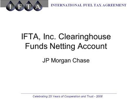 IFTA, Inc. Clearinghouse Funds Netting Account JP Morgan Chase.