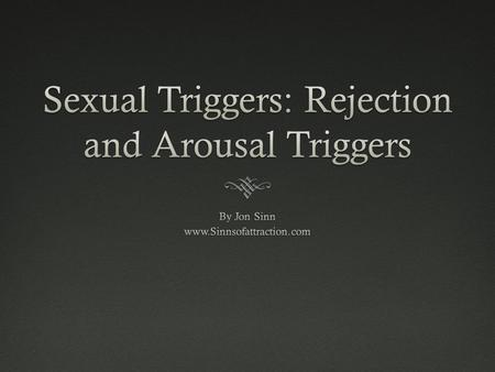 In our last videoIn our last video  In video # 1 I introduced you to the idea of sexual triggers and also went over the 6 types of triggers and the mindset.