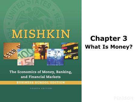 Chapter 3 What Is Money?. © 2016 Pearson Education, Inc. All rights reserved.3-2 Preview In this chapter, we develop precise definitions by exploring.