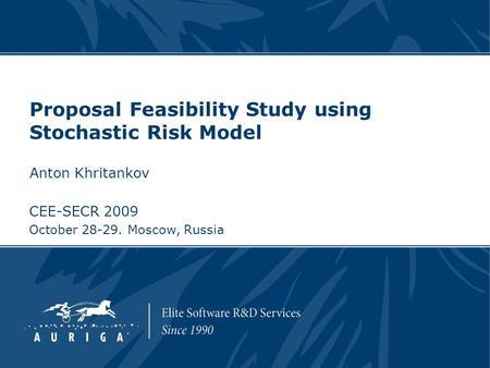 CEE-SECR 2009 October 28-29. Moscow, Russia Proposal Feasibility Study using Stochastic Risk Model Anton Khritankov.