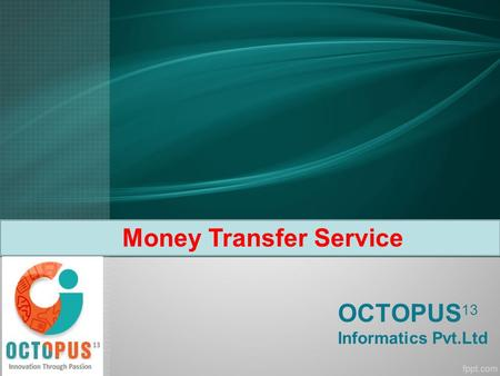 OCTOPUS 13 Informatics Pvt.Ltd Money Transfer Service.