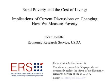 Rural Poverty and the Cost of Living: Implications of Current Discussions on Changing How We Measure Poverty Dean Jolliffe Economic Research Service, USDA.