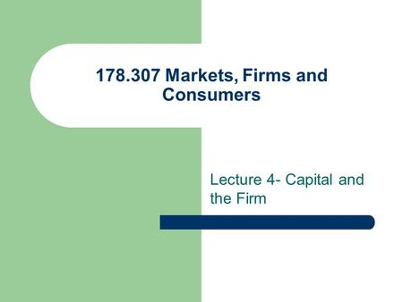 178.307 Markets, Firms and Consumers Lecture 4- Capital and the Firm.