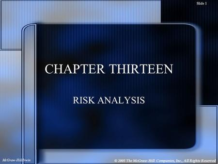 © 2005 The McGraw-Hill Companies, Inc., All Rights Reserved McGraw-Hill/Irwin Slide 1 CHAPTER THIRTEEN RISK ANALYSIS.
