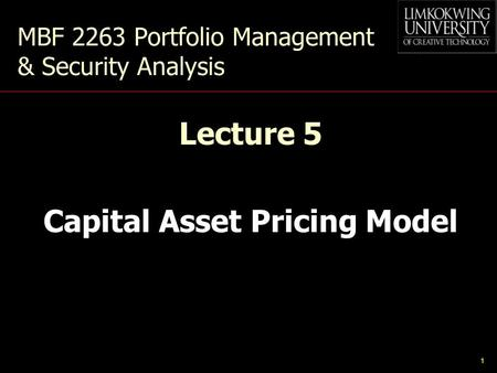 1 MBF 2263 Portfolio Management & Security Analysis Lecture 5 Capital Asset Pricing Model.