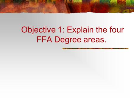 Objective 1: Explain the four FFA Degree areas.