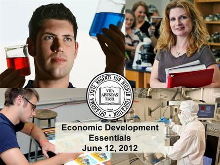 1 Economic Development Essentials June 12, 2012. 2 Oklahoma's Public Colleges and Universities are Moving Forward…
