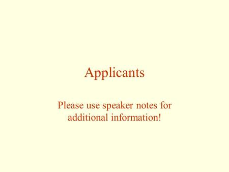 Applicants Please use speaker notes for additional information!
