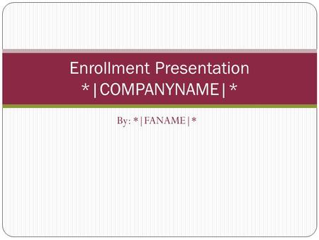 By: *|FANAME|* Enrollment Presentation *|COMPANYNAME|*