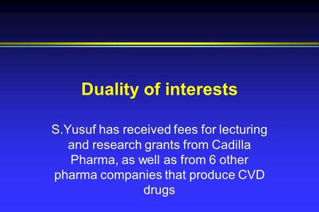 Duality of interests S.Yusuf has received fees for lecturing and research grants from Cadilla Pharma, as well as from 6 other pharma companies that produce.