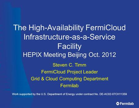 The High-Availability FermiCloud Infrastructure-as-a-Service Facility HEPIX Meeting Beijing Oct. 2012 Steven C. Timm FermiCloud Project Leader Grid & Cloud.