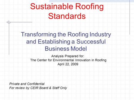 Sustainable Roofing Standards Transforming the Roofing Industry and Establishing a Successful Business Model Analysis Prepared for: The Center for Environmental.
