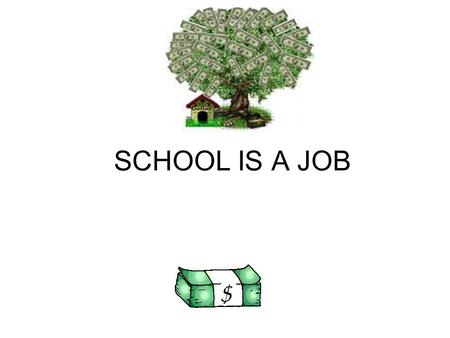 SCHOOL IS A JOB. Education Earnings Source: Education Pays 2004, College Board.
