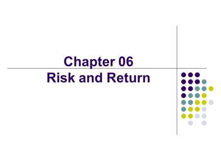 Chapter 06 Risk and Return. Value = + + + FCF 1 FCF 2 FCF ∞ (1 + WACC) 1 (1 + WACC) ∞ (1 + WACC) 2 Free cash flow (FCF) Market interest rates Firm's business.