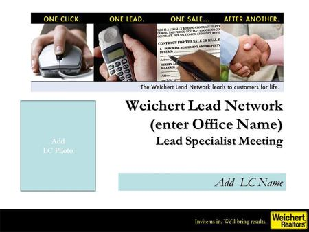 Weichert Lead Network (enter Office Name) Lead Specialist Meeting Add LC Name Add LC Photo.
