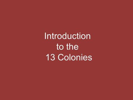 Introduction to the 13 Colonies. Ticket IN Pick one and respond in the form of a list. Based on your personal experience/ knowledge, what differences.
