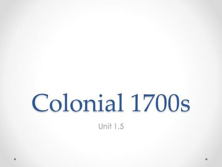 Colonial 1700s Unit 1.5. Mercantilism Mercantilism – goal is for country (Britain) to be self- sufficient using its colonies for raw products and consumers.