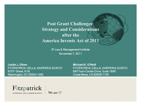 Post Grant Challenges: Strategy and Considerations after the America Invents Act of 2011 IP Law & Management Institute November 7, 2011 Justin J. Oliver.