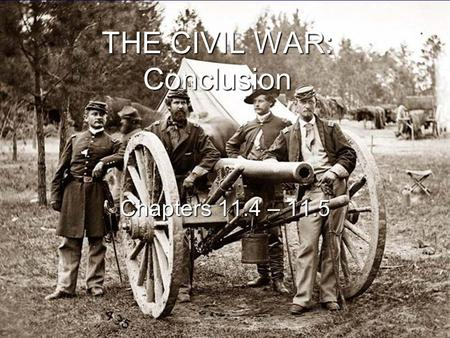 THE CIVIL WAR: Conclusion Chapters 11.4 – 11.5. Armies Clash at Gettysburg May 1863, the South won in the Battle at Chancellorsville May 2nd, General.