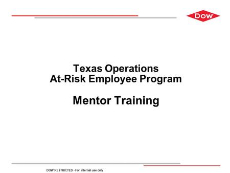 DOW RESTRICTED - For internal use only Texas Operations At-Risk Employee Program Mentor Training.
