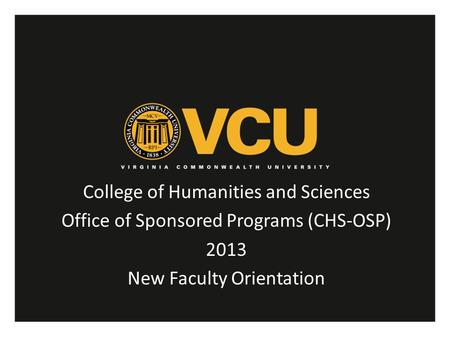College of Humanities and Sciences Office of Sponsored Programs (CHS-OSP) 2013 New Faculty Orientation.