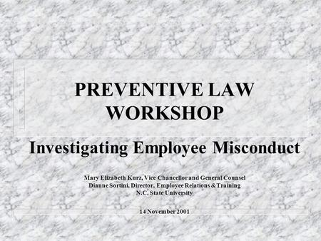 PREVENTIVE LAW WORKSHOP Investigating Employee Misconduct Mary Elizabeth Kurz, Vice Chancellor and General Counsel Dianne Sortini, Director, Employee Relations.