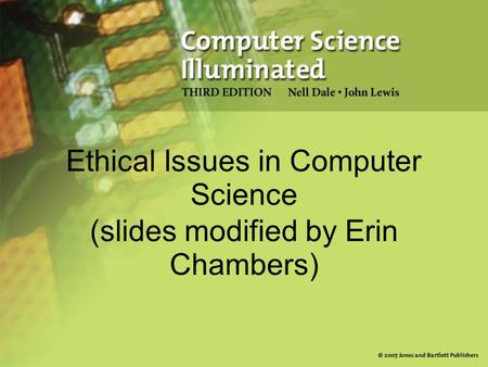 Ethical Issues in Computer Science (slides modified by Erin Chambers)