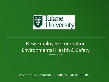 New Employee Orientation Environmental Health & Safety Revised July 2014 Office of Environmental Health & Safety (OEHS)
