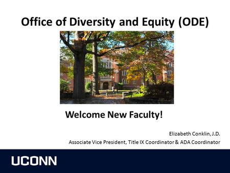 Office of Diversity and Equity (ODE) Welcome New Faculty! Elizabeth Conklin, J.D. Associate Vice President, Title IX Coordinator & ADA Coordinator.