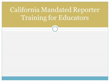 California Mandated Reporter Training for Educators.