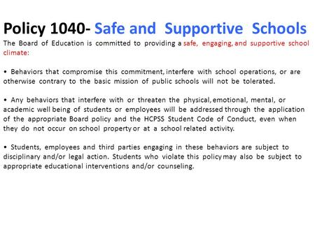 Policy 1040- Safe and Supportive Schools The Board of Education is committed to providing a safe, engaging, and supportive school climate: Behaviors that.