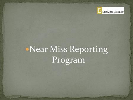Near Miss Reporting Program.  Definition  An event that could have caused harm or damage, But did not.  Objective/ Purpose  To encourage the reporting.