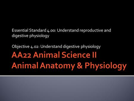 Essential Standard 4.00: Understand reproductive and digestive physiology Objective 4.02: Understand digestive physiology.